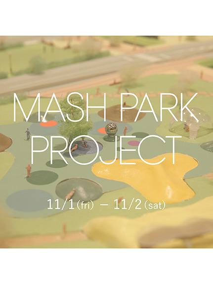 MASH PARK PROJECT 2019 〈11.1(金)・2(土)〉